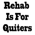 Rehab Is For Quiters