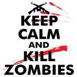 Stay Calm And Kill Zombies Black Text