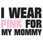 I Wear Pink For My Mommy