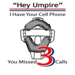 Hey Umpire I Have Your Cell Phone.